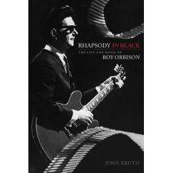 Rhapsody in Black, The Life and Music of Roy Orbison by John Kruth | 9781476886794 | Booktopia