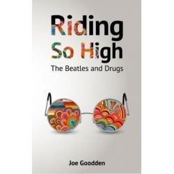 Riding So High, The Beatles and Drugs by Joe Goodden | 9781999803308 | Booktopia Biografie, wspomnienia