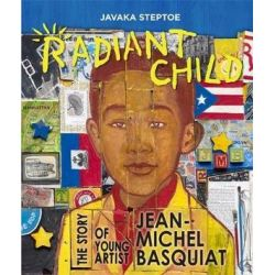 Radiant Child, The Story of Young Artist Jean-Michel Basquiat by Javaka Steptoe | 9780316213882 | Booktopia Biografie, wspomnienia