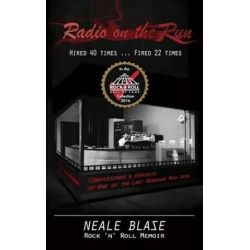 Radio on the Run, Hired 40 Times ... Fired 22, Rock 'n' Roll Memoir of 60's and 70's Renegade DJ by Neale Blase | 9781484825778 | Booktopia