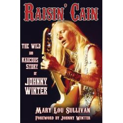 Raisin' Cain, The Wild and Raucous Story of Johnny Winter by Mary Lou Sullivan | 9780879309732 | Booktopia Biografie, wspomnienia