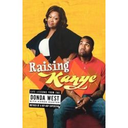Raising Kanye, Life Lessons from the Mother of a Hip-Hop Superstar by Donda West | 9781416544784 | Booktopia Biografie, wspomnienia