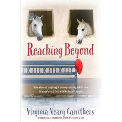 Reaching Beyond, One Woman's Inspiring and Uncompromising Will to Live Through Love and Loss with Multiple Sclerosis by Virginia Neary Carrithers | 9781947398030 | Booktopia