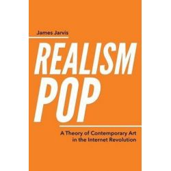 Realismpop, A Theory of Contemporary Art in the Internet Revolution by James Jarvis | 9780993513916 | Booktopia Biografie, wspomnienia