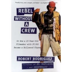 Rebel without a Crew by Robert Rodriguez | 9780452271876 | Booktopia Biografie, wspomnienia
