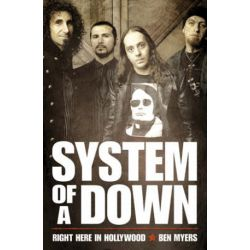 "Right Here in Hollywood, The Story of ""System of a Down"" by Ben Myers 