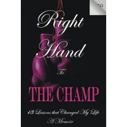 Right Hand to the Champ, 13 Lessons That Changed My Life: Right Hand to the Champ by Tasha Robinson-White | 9780692296547 | Booktopia