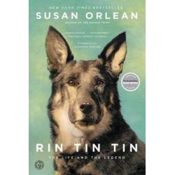 Rin Tin Tin, The Life and the Legend by Susan Orlean | 9781439190142 | Booktopia Biografie, wspomnienia