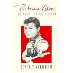 Ritchie Valens, The First Latino Rocker by Beverly Mendheim | 9780916950798 | Booktopia