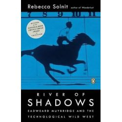 River of Shadows, Eadweard Muybridge and the Technological Wild West by Rebecca Solnit | 9780142004104 | Booktopia