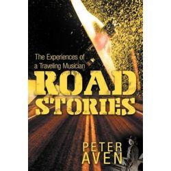 Road Stories, The Experiences of a Traveling Musician by Peter Aven | 9781469174532 | Booktopia