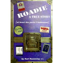 Roadie, A True Story (at Least the Parts I Remember) by Karl Kuenning | 9780595185269 | Booktopia