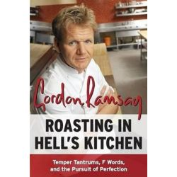Roasting in Hell's Kitchen, Temper Tantrums, F Words, and the Pursuit of Perfection by Gordon Ramsay | 9780061191985 | Booktopia