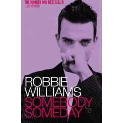 Robbie Williams, Somebody Someday by Williams, Robbie & McCrum, Mark | 9780091884734 | Booktopia