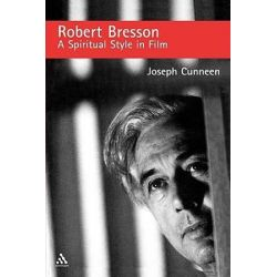 Robert Bresson, A Spiritual Style in Film by Joseph Cunneen | 9780826416056 | Booktopia Pozostałe