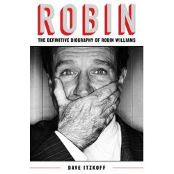 Robin, Definitive Biography of Robin Williams by Dave Itzkoff | 9780283072321 | Booktopia Biografie, wspomnienia