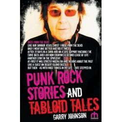 Punk Rock Stories and Tabloid Tales by Garry Johnson | 9781910705285 | Booktopia Biografie, wspomnienia