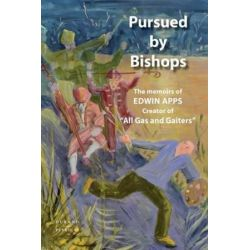 Pursued by Bishops - The Memoirs of Edwin Apps by Edwin Apps | 9782915723946 | Booktopia