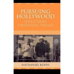 Pursuing Hollywood : Seduction, Obsession, Dread, Seduction, Obsession, Dread by Nathaniel Kohn | 9780759109247 | Booktopia