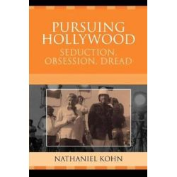 Pursuing Hollywood : Seduction, Obsession, Dread, Seduction, Obsession, Dread by Nathaniel Kohn | 9780759109254 | Booktopia
