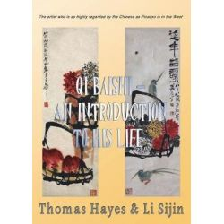 Qi Baishi, An Introduction to His Life and Art: The Artist Who Is as Highly Regarded by the Chinese as Picasso Is in the West by Thomas Hayes | 9781912192755 | Booktopia Biografie, wspomnienia