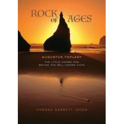 Rock of Ages, The Little-Known Man Behind the Well-Known Hymn by Thomas Garrett Isham | 9781599253596 | Booktopia