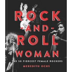 Rock-and-Roll Woman, The 50 Fiercest Female Rockers by Meredith Ochs | 9781454930624 | Booktopia