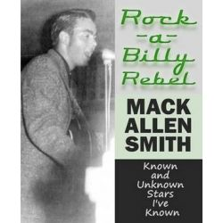 Rock-A-Billy Rebel, Known and Unknown Stars I've Known by Mack Allen Smith | 9781620061558 | Booktopia Pozostałe