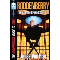 Roddenberry, The Man Who Created Star Trek by James Van Hise | 9781511803731 | Booktopia