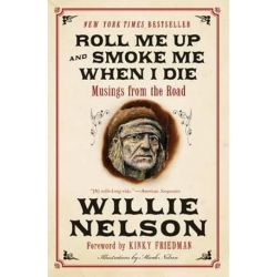 Roll Me Up and Smoke Me When I Die, Musings from the Road by Willie Nelson | 9780062293312 | Booktopia Pozostałe