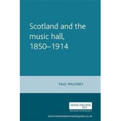 Scotland and the Music Hall, 1850-1914, Studies in Popular Culture by Paul Maloney | 9780719061479 | Booktopia Pozostałe