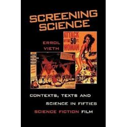 Screening Science, Contexts, Texts, and Science in Fifties Science Fiction Film by Errol Vieth | 9780810840232 | Booktopia