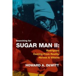 Searching for Sugar Man II, Rodriguez, Coming from Reality, Heroes & Villains by Contributor Howard a DeWitt | 9781979310512 | Booktopia
