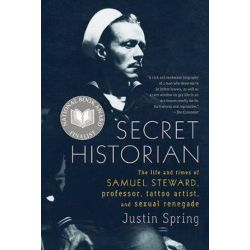 Secret Historian, The Life and Times of Samuel Steward, Professor, Tattoo Artist, and Sexual Renegade by Mr Justin Spring | 9780374533021 | Booktopia