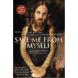 Save Me From Myself, How I Found God, Quit Korn, Kicked Drugs, and Lived to Tell My Story by Brian Welch | 9780061431647 | Booktopia Biografie, wspomnienia