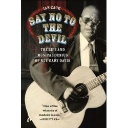 Say No to the Devil, The Life and Musical Genius of Rev. Gary Davis by Ian Zack | 9780226380988 | Booktopia Pozostałe