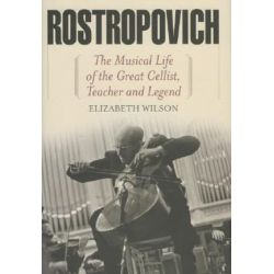 Rostropovich, The Musical Life of the Great Cellist, Teacher, and Legend by Elizabeth Wilson | 9781566637763 | Booktopia Biografie, wspomnienia
