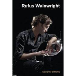 Rufus Wainwright, Popular Music History by Katherine Williams | 9781781795194 | Booktopia Biografie, wspomnienia