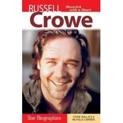 Russell Crowe, Maverick with a Heart by Stone Wallace | 9781894864190 | Booktopia
