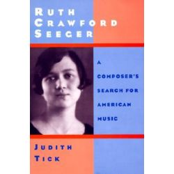 Ruth Crawford Seeger, A Composer's Search for American Music by Judith Tick | 9780195065091 | Booktopia Biografie, wspomnienia