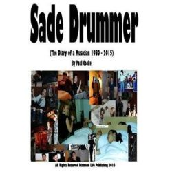 Sade Drummer, Diary of a Musician 1981-2015 by Paul Cooke | 9781523676811 | Booktopia
