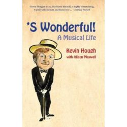 'S Wonderful!, A Musical Life by Kevin Hough | 9780995792739 | Booktopia