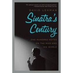 Sinatra's Century, One Hundred Notes on the Man and His World by David Lehman   9780061780073   Booktopia Pozostałe