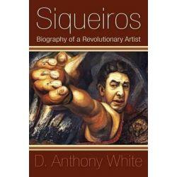 Siqueiros, Biography of a Revolutionary Artist by D Anthony White | 9781439211724 | Booktopia Biografie, wspomnienia