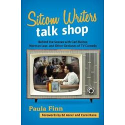 Sitcom Writers Talk Shop, Behind the Scenes with Carl Reiner, Norman Lear, and Other Geniuses of TV Comedy by Paula Finn | 9781538109182 | Booktopia Biografie, wspomnienia