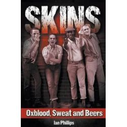 Skins Oxblood, Sweat and Beers, Oxblood, Sweat and Beers by Ian Phillips | 9781910705209 | Booktopia