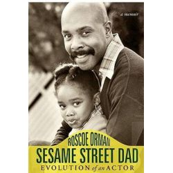 Sesame Street Dad, Evolution of an Actor by Roscoe Orman | 9781592992133 | Booktopia Biografie, wspomnienia