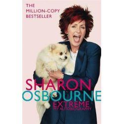 Sharon Osbourne Extreme, My Autobiography by Sharon Osbourne | 9780751537666 | Booktopia Biografie, wspomnienia