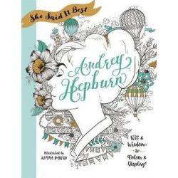 She Said It Best: Audrey Hepburn, Wit and Wisdom to Color & Display by Kimma Parish | 9781250147714 | Booktopia