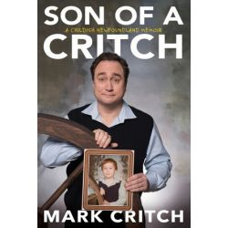 Son of a Critch, A Childish Newfoundland Memoir by Mark Critch | 9780735235069 | Booktopia Pozostałe